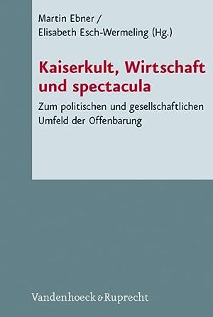 Kaiserkult, Wirtschaft und spectacula Zum politischen und: Ebner, Martin und