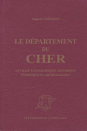DÉPARTEMENT DU CHER - OUVRAGE TOPOGRAPHIQUE, HISTORIQUE,: AUGUSTE FRÉMONT