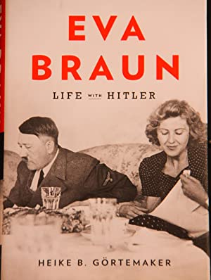 Eva Braun: Life with Hitler: Gortemaker, Heike B.