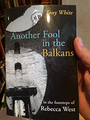 Another Fool in the Balkans: In the: White, Tony