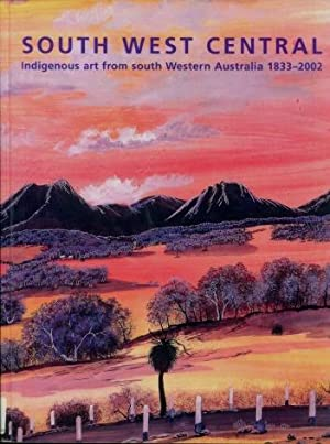 South West Central : Indigenous Art from South Western Australia 1833 - 2002