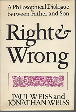 Right & Wrong: A Philosophical Dialogue Between: Weiss, Paul, and