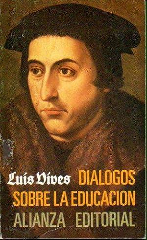 DIÁLOGOS SOBRE LA EDUCACIÓN. Traducción, introducción y: Vives, Luis.
