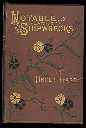 NOTABLE SHIPWRECKS: BEING TALES OF DISASTER AND HEROISM AT SEA.