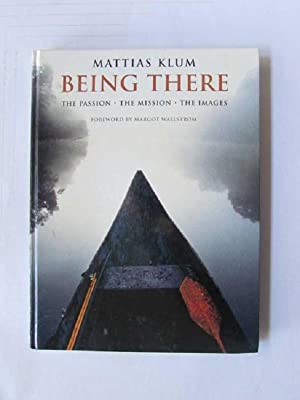 Being There - The Passion, The Mission, The Images: Wallström, Margot, Monika Klum Mattias Klum a. ...