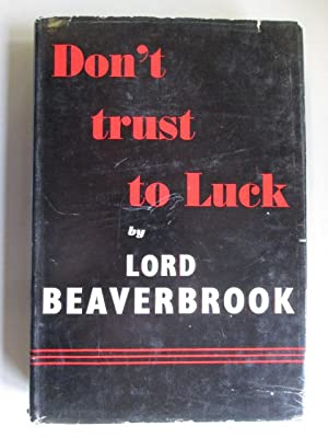 Don't Trust to Luck: Beaverbrook, Lord