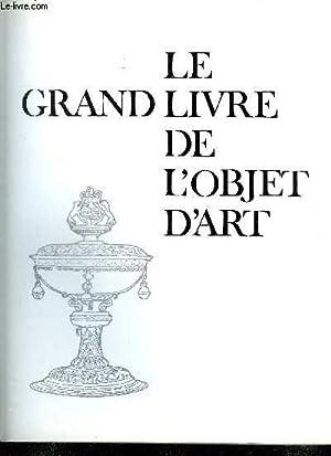 LE GRAND LIVRE DE L'OBJET D'ART -: COLLECTIF