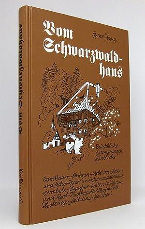 Vom Schwarzwaldhaus : Rückblicke, Erinnerungen, Einblicke. Vom Bauen, Wohnen, Arbeiten, Leben und ...