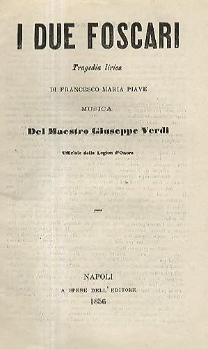 I due Foscari. Tragedia lirica di Francesco: VERDI Giuseppe (1813-1901)