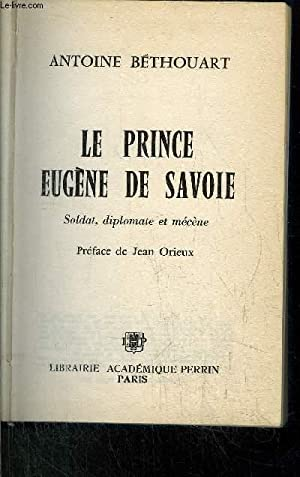 EUGENE DE SAVOIE - SOLDAT, DIPLOMATE ET: BETHOUART ANTOINE