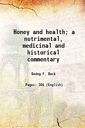Honey and health a nutrimental, medicinal and: Bodog F. Beck