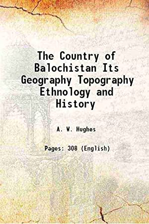 The Country of Balochistan Its Geography, Topography,: A. W. Hughes