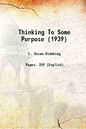 Thinking To Some Purpose (1939) 1939 [Hardcover]: L. Susan.Stebbing