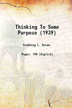 Thinking To Some Purpose 1939 [Hardcover]: L. Susan Stebbing