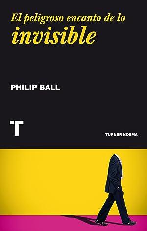 El peligroso encanto de lo invisible: Ball, Philip
