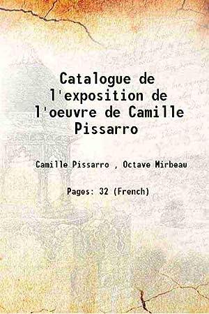 Catalogue de l'exposition de l'oeuvre de Camille: Camille Pissarro ,