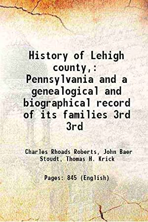History of Lehigh county, Pennsylvania and a: Charles Rhoads Roberts,