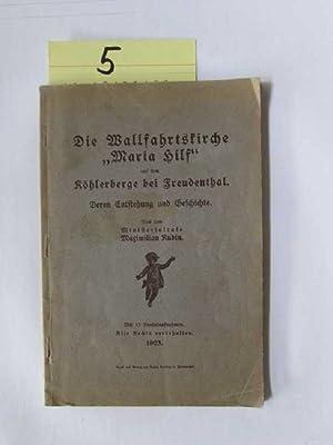 """Die Wallfahrtskiche """"Maria Hilf"""" auf dem Köhlerberge bei Freudenthal Deren Entstehung und ..."""