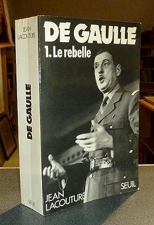 De Gaulle. Tome 1 : Le rebelle: Lacouture, Jean