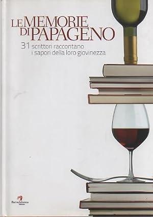 Le memorie di Papageno: 31 scrittori raccontano i sapori della loro giovinezza.