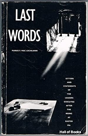Last Words: Letters And Statements Of The: Piaras F. Mac