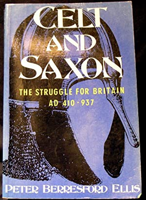Celt and Saxon : The Struggle for Britain AD 410 - 937
