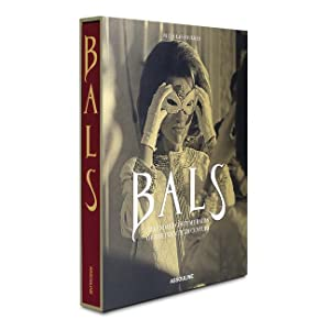 Bals : Legendary Costume Balls of the: Nicholas Foulkes