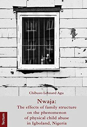 Nwaja : The effects of family structure on the phenomenon of physical child abuse in Igboland, ...