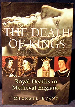 The Death of Kings: Royal Deaths in Medieval England
