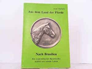 Aus dem Land der Pferde nach Brasilien - Ein ostpreußischer Bauernsohn erzählt aus seinem leben.: ...