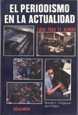 El periodismo en la actualidad. Libro para el alumno: Ferguson, Donald L/ Patten, Jim