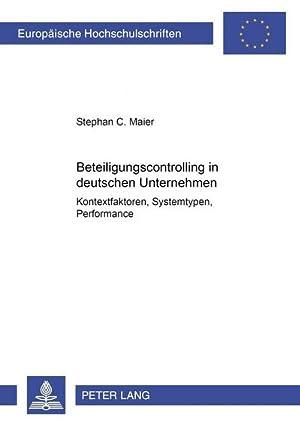 Beteiligungscontrolling in deutschen Unternehmen : Kontextfaktoren, Systemtypen, Performance: ...