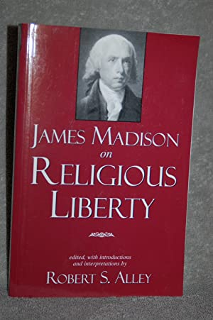 James Madison on Religious Liberty