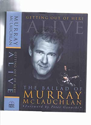 Getting Out of Here Alive: The Ballad of Murray McLauchlan ---a Signed, Inscribed Copy