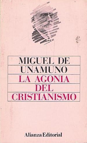 LA AGONÍA DEL CRISTIANISMO: Unamuno. Miguel de