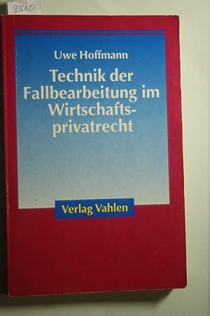 Technik der Fallbearbeitung im Wirtschaftsprivatrecht: Hoffmann, Uwe: