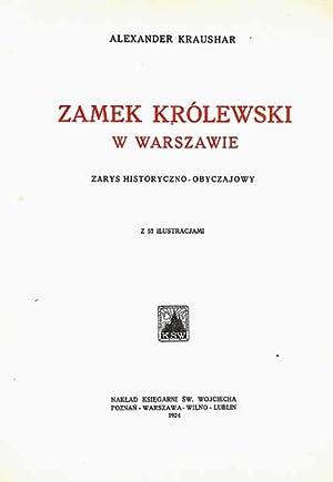 Zamek Królewski w Warszawie : zarys historyczno-obyczajowy z 57 ilustracjami.: Kraushar, Alexander.