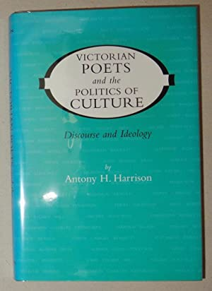 Victorian Poets and the Politics of Culture Discourse and Ideology: Harrison, Antony H.