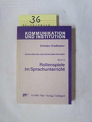 Rollenspiele im Sprachunterricht Authentisches und zitierendes Handeln, Band II: Grießhaber, ...