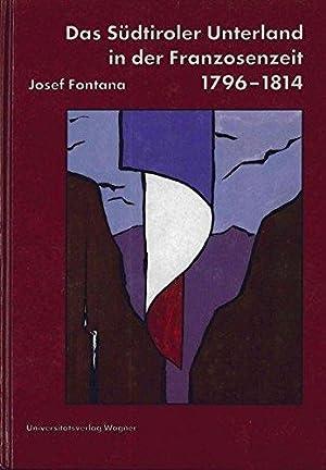 Das Südtiroler Unterland in der Franzosenzeit 1796-1814: Voraussetzungen - Verlauf - Folgen. (...