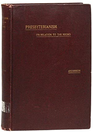 Presbyterianism. Its Relation to the Negro. Illustrated: ANDERSON, Matthew; Francis