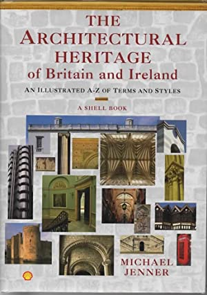 The Architectural Heritage Of Britain And Ireland: An Illustrated A-Z Of Terms And Styles