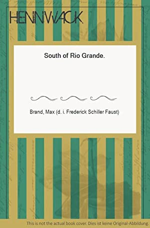 South of Rio Grande.: Brand, Max (d.