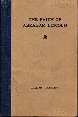 The Faith of Abraham Lincoln: An Address Before the Presbyterian Social Union of Philadelphia Feb...