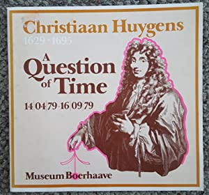 Christiaan Huygens 1629-1695: A Question of Time. 14/04/79 - 16/09/79. Communication 198 of the ...