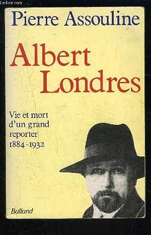 ALBERT LONDRES- VIE ET MORT D UN: ASSOULINE PIERRE.