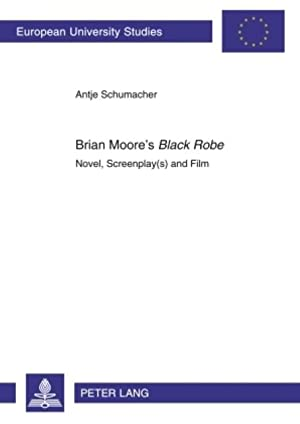 Brian Moore's Black Robe : Novel, Screenplay(s) and Film: Antje Schumacher