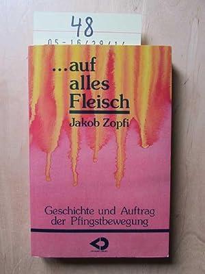 """auf alles Fleisch!"""" Geschichte und Auftrag der Pfingstbewegung: Zopfi, Jakob:"""
