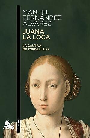 Juana la Loca La cautiva de tordesillas: Manuel Fernández Álvarez
