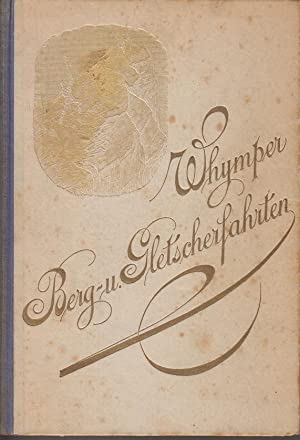 Edward Whympers Berg- und Gletscherfahrten in den Alpen in den Jahren 1860 bis 1869: Steger, Dr. ...